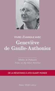 Albéric de Palmaert - Vivre l'évangile avec Geneviève de Gaulle-Anthonioz - De la résistance à ATD Quart Monde.