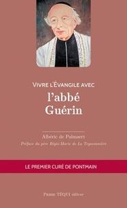 Albéric de Palmaert - Vivre l'Evangile avec l'abbé Guérin.