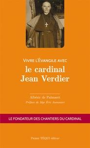 Albéric de Palmaert - Vivre l'Evangile avec le cardinal Jean Verdier.