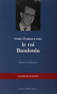 Albéric de Palmaert - Vivre l'Evangile avec le roi Baudouin.