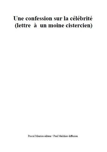 Albéric Mâcle et Paul Melchior - Une confession sur la célébrité annotée par un moine cistercien.
