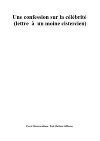 Albéric Mâcle et Paul Melchior - Une confession sur la célébrité - (lettre à un moine cistercien).