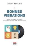 Albéric Tellier - Bonnes vibrations - Quand les disques mythiques nous éclairent sur les déflis de l'innovation.