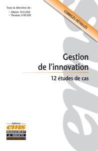 Albéric Tellier et Thomas Loilier - Gestion de l'innovation - 12 études de cas.