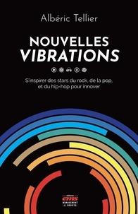Albéric Tellier - Nouvelles vibrations - S'inspirer des stars du rock, de la pop et du hip-hop pour innover.