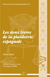 Alberico Gentili et Dominique Gaurier - Les deux livres de la plaidoirie espagnole.