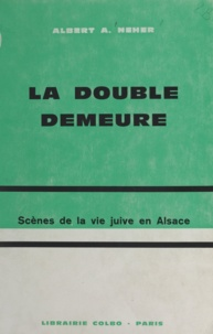 Albert A. Neher - La double demeure - Scènes de la vie juive en Alsace.