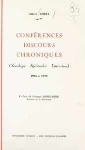 Albert Adrea et Georges Marie-Anne - Conférences, discours, chroniques - Sociologie, spiritualité, littérature, 1935 à 1973.