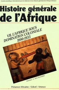 Albert Adu Boahen - Histoire générale de l'Afrique - Volume 7, L'Afrique sous domination coloniale 1880-1935.