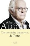 Albert Algoud - Dictionnaire amoureux de Tintin.