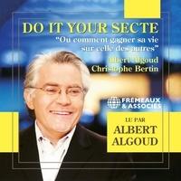 Albert Algoud et Christophe Bertin - Do It Your Secte. Ou comment gagner sa vie sur celle des autres.