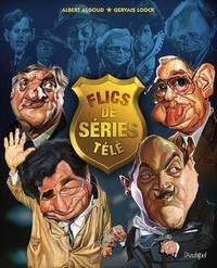 Albert Algoud et Gervais Loock - Flics de séries télé - Des années 60 à nos jours.