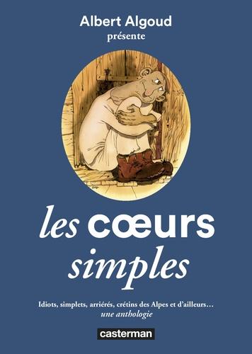 Les coeurs simples. Idiots, simplets, arriérés, crétins des Alpes et d'ailleurs... une anthologie
