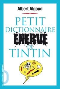Albert Algoud - Petit dictionnaire énervé de Tintin.