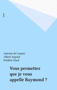 Albert Algoud et Antoine de Caunes - Vous permettez que je vous appelle Raymond ?.
