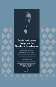 Albert Alhadeff - Émile Verhaeren: Essays on the Northern Renaissance - Rembrandt, Rubens, Grünewald and Others- Translated with an Introduction and Notes by Albert Alhadeff.