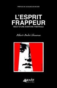 Albert-André Lheureux - L'Esprit Frappeur - Récit d'une aventure théâtrale.