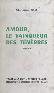Albert-André Nast - Amour, le vainqueur des ténèbres.