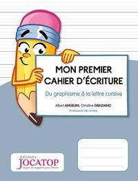 Albert Angelini et Christine Graziano - Mon premier cahier d'écriture - Du graphisme à la lettre cursive.
