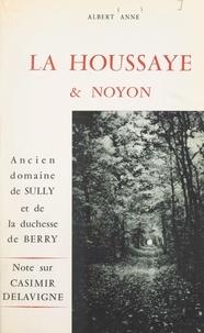 Albert Anne - La Houssaye et Noyon, ancien domaine de Sully et de la duchesse de Berry - Note sur Casimir Delavigne.