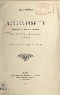 Albert Armand et Henri Bachmann - Bergeronnette - Opérette en 1 acte et 2 tableaux. Musique de Henri Bachman.