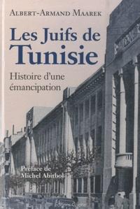 Albert-Armand Maarek - Les Juifs de Tunisie entre 1857 et 1958 - Histoire d'une émancipation.