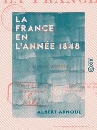 Albert Arnoul - La France en l'année 1848 - Essai historique.