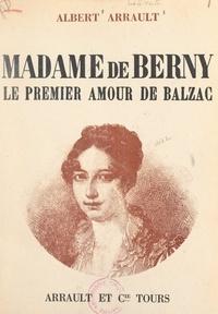 Albert Arrault - Madame de Berny, le premier amour de Balzac.