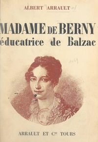 Albert Arrault et Picart Le Doux - Madame de Berny - Éducatrice de Balzac.