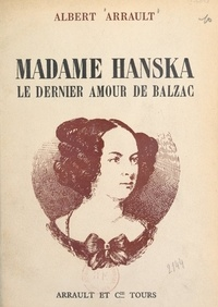 Albert Arrault - Madame Hanska - Le dernier amour de Balzac.