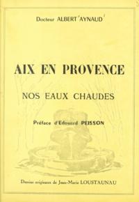 Albert Aynaud et Jean-Marie Loustaunau - Aix-en-Provence - Nos eaux chaudes.