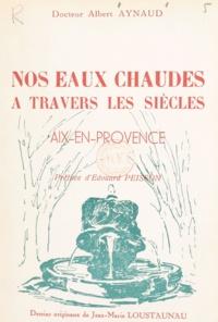 Albert Aynaud et Jean-Marie Loustaunau - Nos eaux chaudes à travers les siècles - Aix-en-Provence.