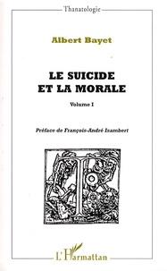 Albert Bayet - Le suicide et la morale - Volume 1.