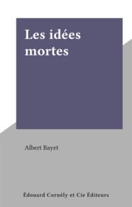 Albert Bayet - Les idées mortes.