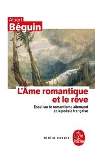 Albert Béguin - L'âme romantique et le rêve - Essai sur le romantisme allemand et la poésie française.