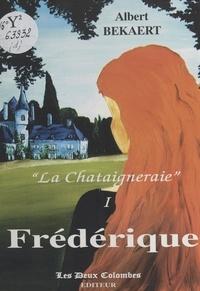 Albert Bekaert - «La Châtaigneraie» (1) : Frédérique - Roman.