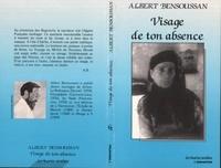 Albert Bensoussan - Visage de ton absence.