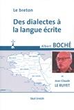Albert Boché et Jean-Claude Le Ruyet - Le breton - Des dialectes à la langue écrite.