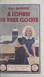 Albert Bonneau - À l'ombre du vieux clocher.