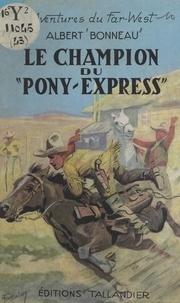 Albert Bonneau - Le champion du Pony-express.