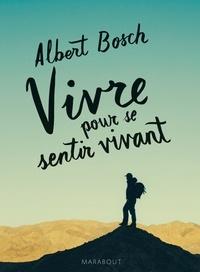 Albert Bosch - Vivre pour se sentir vivant.