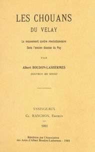 Albert Boudon-Lashermes - Les Chouans du Velay - Le mouvement contre-révolutionnaire dans l'ancien diocèse du Puy.