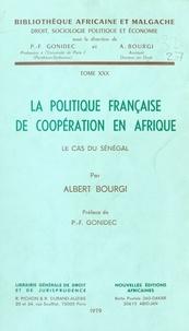 Albert Bourgi - La Politique française de coopération en Afrique.