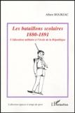 Albert Bourzac - Les bataillons scolaires 1880-1891 - L'éducation militaire à l'école de la République.