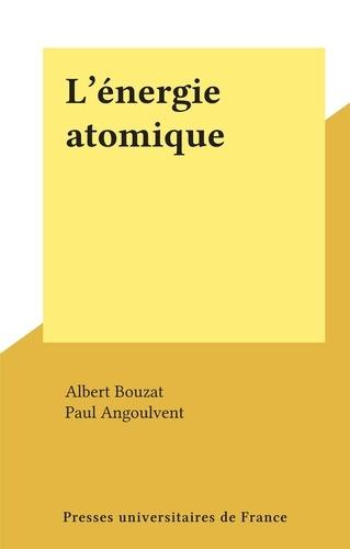 Albert Bouzat et Paul Angoulvent - L'énergie atomique.