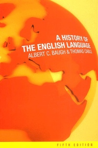 Albert-C Baugh et Thomas Cable - A history of the english language.