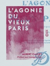 Albert Callet et Georges Cain - L'Agonie du vieux Paris.