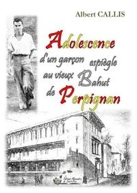Albert Callis - Adolescence d'un garçon espiègle au vieux Bahut de Perpignan.
