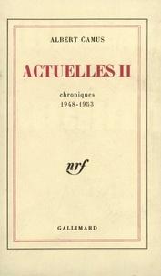 Albert Camus - Actuelles II - Chroniques 1948-1953.