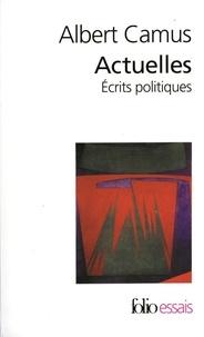 Albert Camus - Actuelles. - Tome 1, Ecrits politiques.